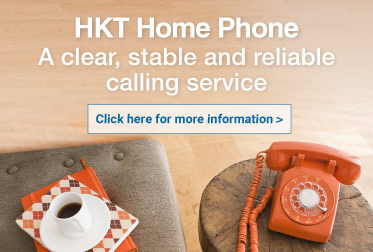 HKT Home Phone A clear, stable and reliable calling service Click here for more information
